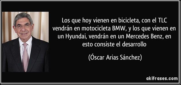 frase-los-que-hoy-vienen-en-bicicleta-con-el-tlc-vendran-en-motocicleta-bmw-y-los-que-vienen-en-un-oscar-arias-sanchez-101565